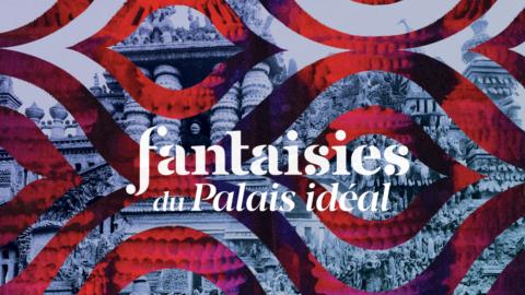 Les Fantaisies du Palais idéal